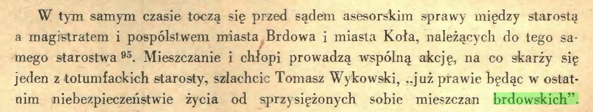 """(...) W tym samym czasie toczą się przed sądem asesorskim sprawy między starostą a magistratem i pospólstwem miasta Brdowa i miasta Koła, należących do tego samego starostwa 95. Mieszczanie i chłopi prowadzą wspólną akcję, na co skarży się jeden z totumfackich starosty, szlachcic Tomasz Wykowski, """"już prawie będąc w ostatnim niebezpieczeństwie życia od sprzysiężonych sobie mieszczan brdowskich""""..."""