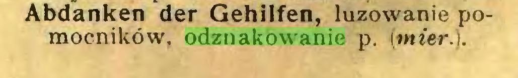 (...) Abdanken der Gehilfen, luzowanie pomocników. odznakowanie p. (mier.)...