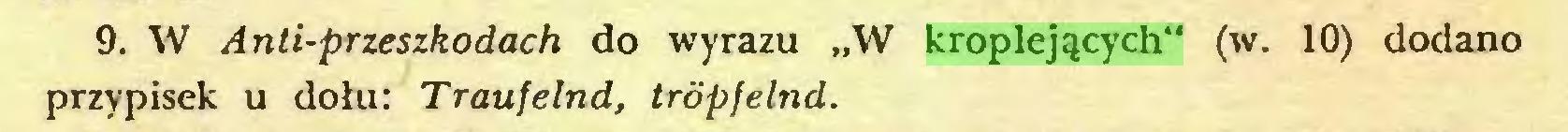 """(...) 9. W Anti-przeszkodach do wyrazu """"W kroplejących"""" (w. 10) dodano przypisek u dołu: Traufelnd, trópfelnd..."""