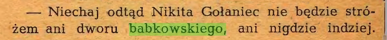 (...) — Niechaj odtąd Nikita Gołaniec nie będzie stróżem ani dworu babkowskiego, ani nigdzie indziej...