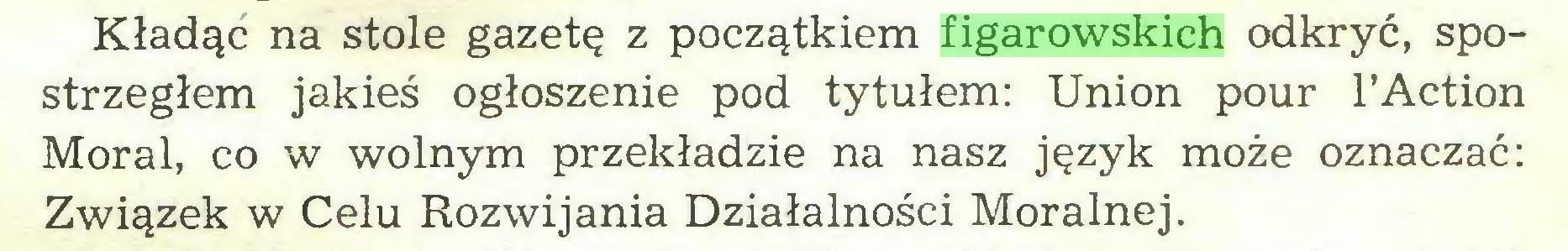 (...) Kładąc na stole gazetę z początkiem figarowskich odkryć, spostrzegłem jakieś ogłoszenie pod tytułem: Union pour l'Action Moral, co w wolnym przekładzie na nasz język może oznaczać: Związek w Celu Rozwijania Działalności Moralnej...