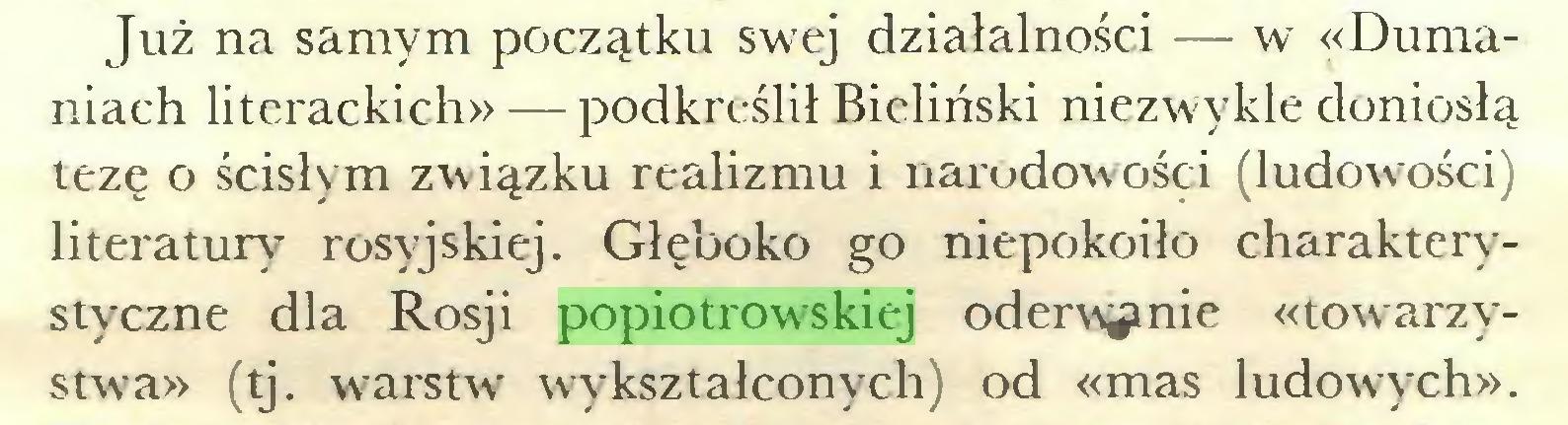 (...) Już na samym początku swrej działalności — w «Dumaniach literackich» — podkreślił Bieliński niezwykle doniosłą tezę o ścisłym związku realizmu i narodowości (ludowości) literatury rosyjskiej. Głęboko go niepokoiło charakterystyczne dla Rosji popiotrowskiej oderwanie «towarzystwa» (tj. warstw wykształconych) od «mas ludowych»...