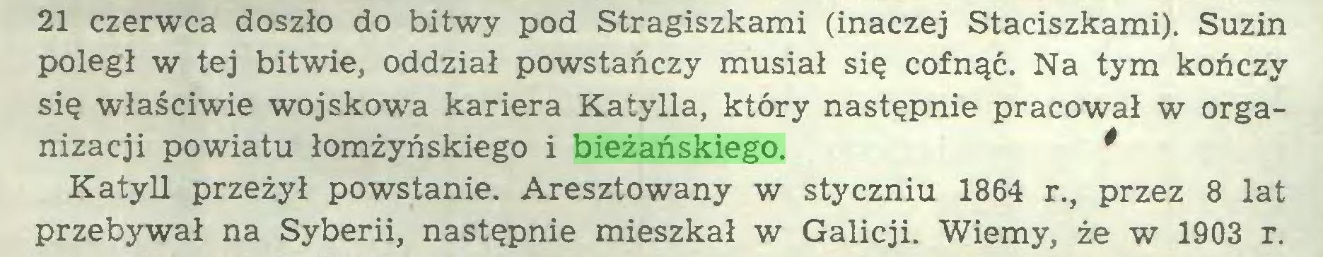 (...) 21 czerwca doszło do bitwy pod Stragiszkami (inaczej Staciszkami). Suzin poległ w tej bitwie, oddział powstańczy musiał się cofnąć. Na tym kończy się właściwie wojskowa kariera Katylla, który następnie pracował w organizacji powiatu łomżyńskiego i bieżańskiego. * Katyll przeżył powstanie. Aresztowany w styczniu 1864 r., przez 8 lat przebywał na Syberii, następnie mieszkał w Galicji. Wiemy, że w 1903 r...