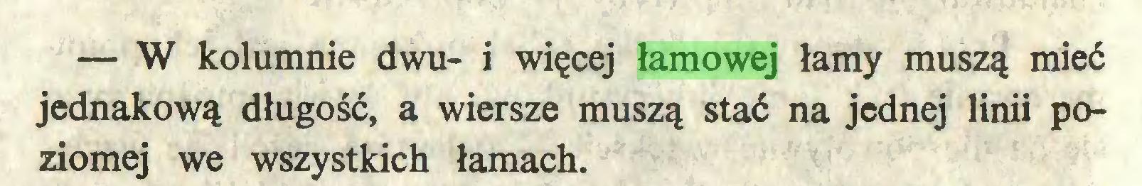 (...) — W kolumnie dwu- i więcej łamowej łamy muszą mieć jednakową długość, a wiersze muszą stać na jednej linii poziomej we wszystkich łamach...