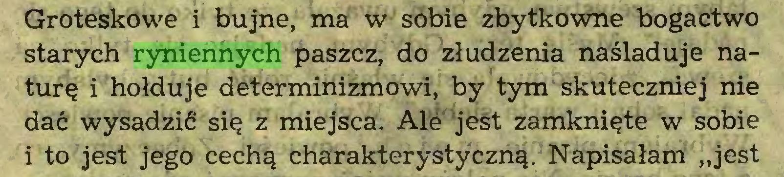 """(...) Groteskowe i bujne, ma w sobie zbytkowne bogactwo starych ryniennych paszcz, do złudzenia naśladuje naturę i hołduje determinizmowi, by tym skuteczniej nie dać wysadzić się z miejsca. Alé jest zamknięte w sobie 1 to jest jego cechą charakterystyczną. Napisałam """"jest..."""