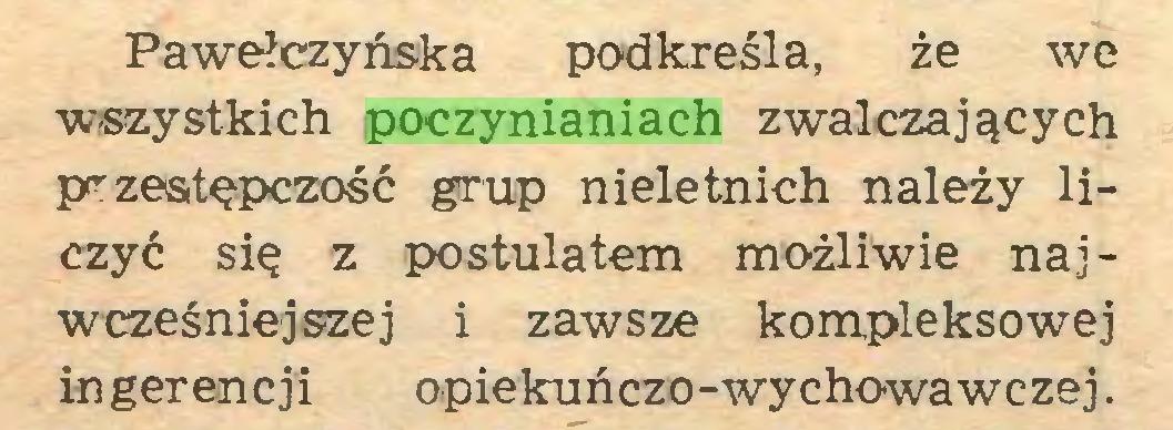 (...) Pawełczyńska podkreśla, że we wszystkich poczynianiach zwalczających przestępczość grup nieletnich należy liczyć się z postulatem możliwie najwcześniejszej i zawsze kompleksowej in ger enc ji opiekuńczo-wychowawczej...