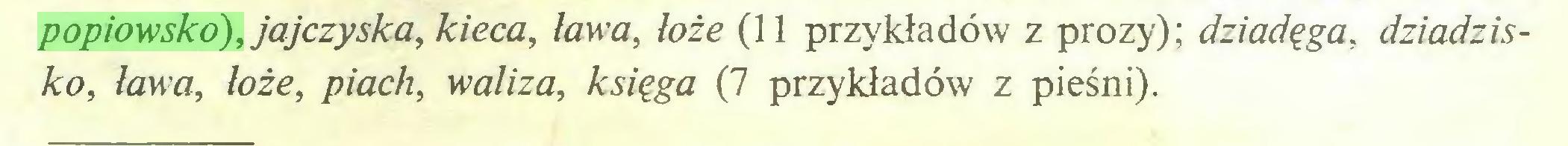 (...) popiowsko), jajczyska,kieca, ława, łoże (11 przykładów z prozy); dziadęga, dziadzisko, ława, łoże, piach, waliza, księga (7 przykładów z pieśni)...