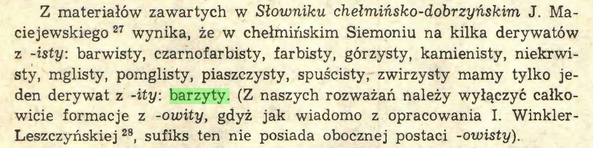 (...) Z materiałów zawartych w Słowniku chełmińsko-dobrzyńskim J. Maciejewskiego 27 wynika, że w chełmińskim Siemoniu na kilka derywatów z -isty: barwisty, czarnofarbisty, farbisty, górzysty, kamienisty, niekrwisty, mglisty, pomglisty, piaszczysty, spuścisty, zwirzysty mamy tylko jeden derywat z -ity: barzyty. (Z naszych rozważań należy wyłączyć całkowicie formacje z -owity, gdyż jak wiadomo z opracowania I. Winkler Leszczyńskiej 28, sufiks ten nie posiada obocznej postaci -owisty)...