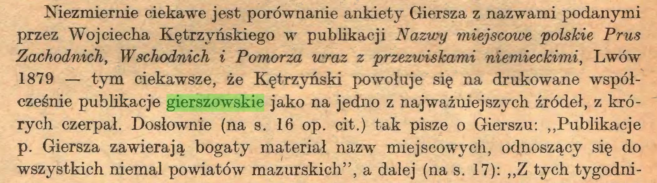 """(...) Niezmiernie ciekawe jest porównanie ankiety Giersza z nazwami podanymi przez Wojciecha Kętrzyńskiego w publikacji Nazwy miejscowe polskie Prus Zachodnich, Wschodnich i Pomorza wraz z przezwiskami niemieckimi, Lwów 1879 — tym ciekawsze, że Kętrzyński powołuje się na drukowane współcześnie publikacje gierszowskie jako na jedno z najważniejszych źródeł, z krórych czerpał. Dosłownie (na s. 16 op. cit.) tak pisze o Gierszu: """"Publikacje p. Giersza zawierają bogaty materiał nazwr miejscowych, odnoszący się do wszystkich niemal powiatów mazurskich"""", a dalej (na s. 17): """"Z tych tygodni..."""