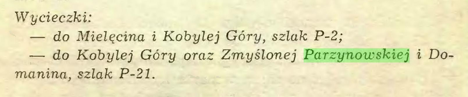 (...) Wycieczki: — do Mielęcina i Kobylej Góry, szlak P-2; — do Kobylej Góry oraz Zmyślonej Parzynowskiej i Domanina, szlak P-21...