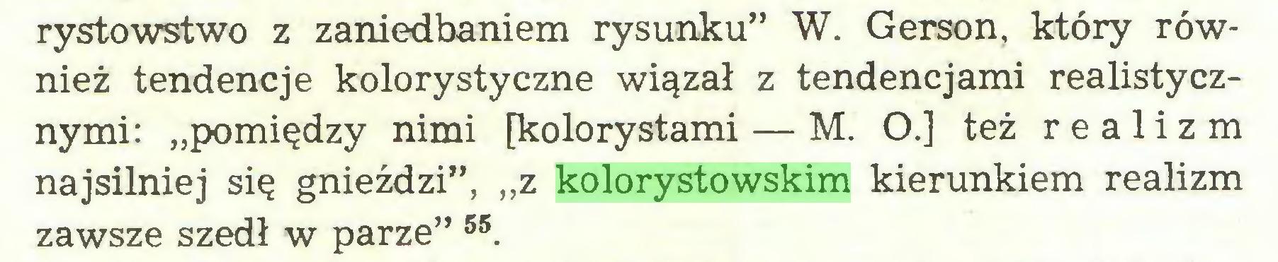 """(...) rystowstwo z zaniedbaniem rysunku"""" W. Gerson, który również tendencje kolorystyczne wiązał z tendencjami realistycznymi: """"pomiędzy nimi [kolorystami — M. O.] też realizm najsilniej się gnieździ"""", """"z kolorystowskim kierunkiem realizm zawsze szedł w parze"""" 55..."""