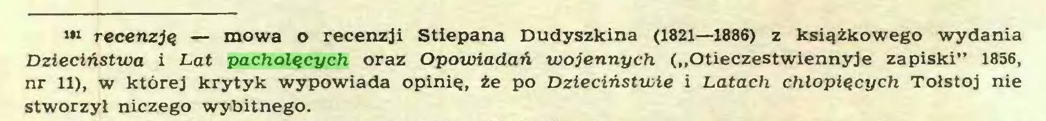 """(...) recenzją — mowa o recenzji Stiepana Dudyszkina (1821—1886) z książkowego wydania Dzieciństwa i Lat pacholących oraz Opowiadań wojennych (""""Otieczestwiennyje zapiski"""" 1856, nr 11), w której krytyk wypowiada opinię, że po Dzieciństwie i Latach chłopięcych Tołstoj nie stworzył niczego wybitnego..."""
