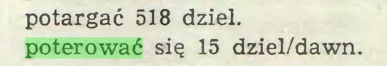 (...) potargać 518 dziel, poterować się 15 dziel/dawn...