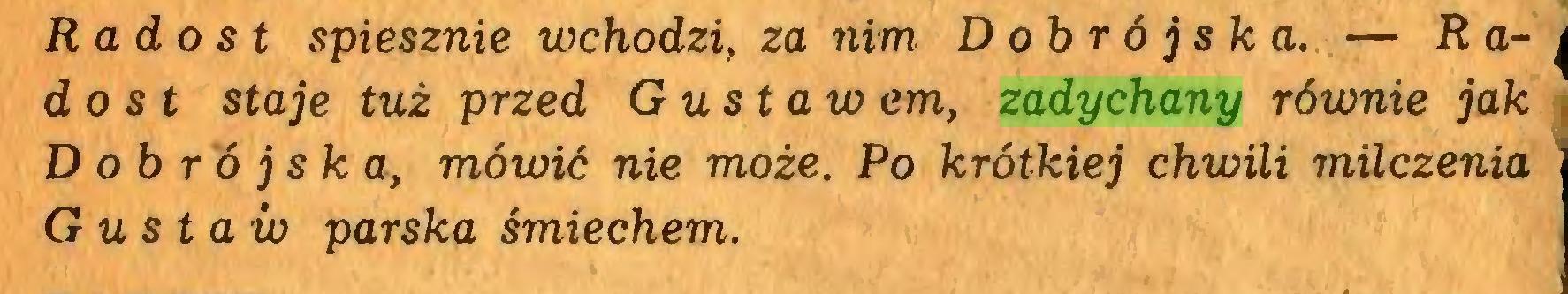 (...) Rado st spiesznie wchodzi, za nim Dobrójska. — Ra- j do st staje tuż przed Gustaw cm, zadychany równie jak Dobrójska, mówić nie może. Po krótkiej chwili milczenia Gustaw parska śmiechem...