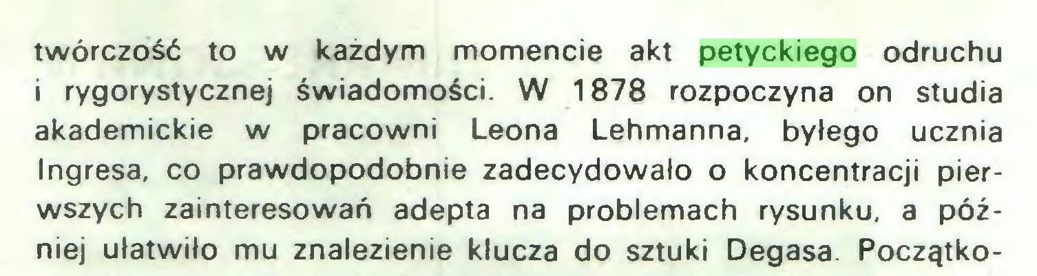 (...) twórczość to w każdym momencie akt petyckiego odruchu i rygorystycznej świadomości. W 1878 rozpoczyna on studia akademickie w pracowni Leona Lehmanna, byłego ucznia Ingresa, co prawdopodobnie zadecydowało o koncentracji pierwszych zainteresowań adepta na problemach rysunku, a później ułatwiło mu znalezienie klucza do sztuki Degasa. Początko...