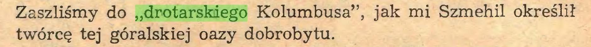 """(...) Zaszliśmy do """"drotarskiego Kolumbusa"""", jak mi Szmehil określił twórcę tej góralskiej oazy dobrobytu..."""