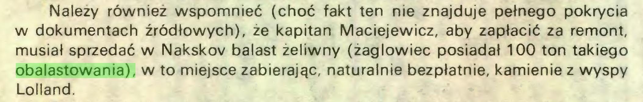 (...) Należy również wspomnieć (choć fakt ten nie znajduje pełnego pokrycia w dokumentach źródłowych), że kapitan Maciejewicz, aby zapłacić za remont, musiał sprzedać w Nakskov balast żeliwny (żaglowiec posiadał 100 ton takiego obalastowania), w to miejsce zabierając, naturalnie bezpłatnie, kamienie z wyspy Lolland...