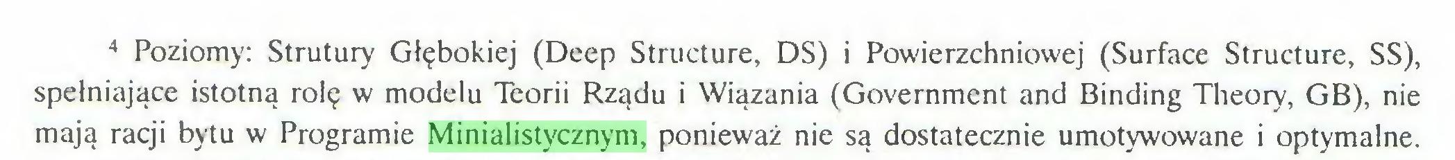 (...) 4 Poziomy: Strutury Głębokiej (Deep Structure, DS) i Powierzchniowej (Surface Structure, SS), spełniające istotną rolę w modelu Teorii Rządu i Wiązania (Government and Binding Theory, GB), nie mają racji bytu w Programie Minialistycznym, ponieważ nie są dostatecznie umotywowane i optymalne...