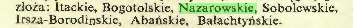 (...) złoża: Itackie, Bogotolskie, Nazarowskie, Sobolewskie, Irsza-Borodinskie, Abańskie, Bałachtyńskie...