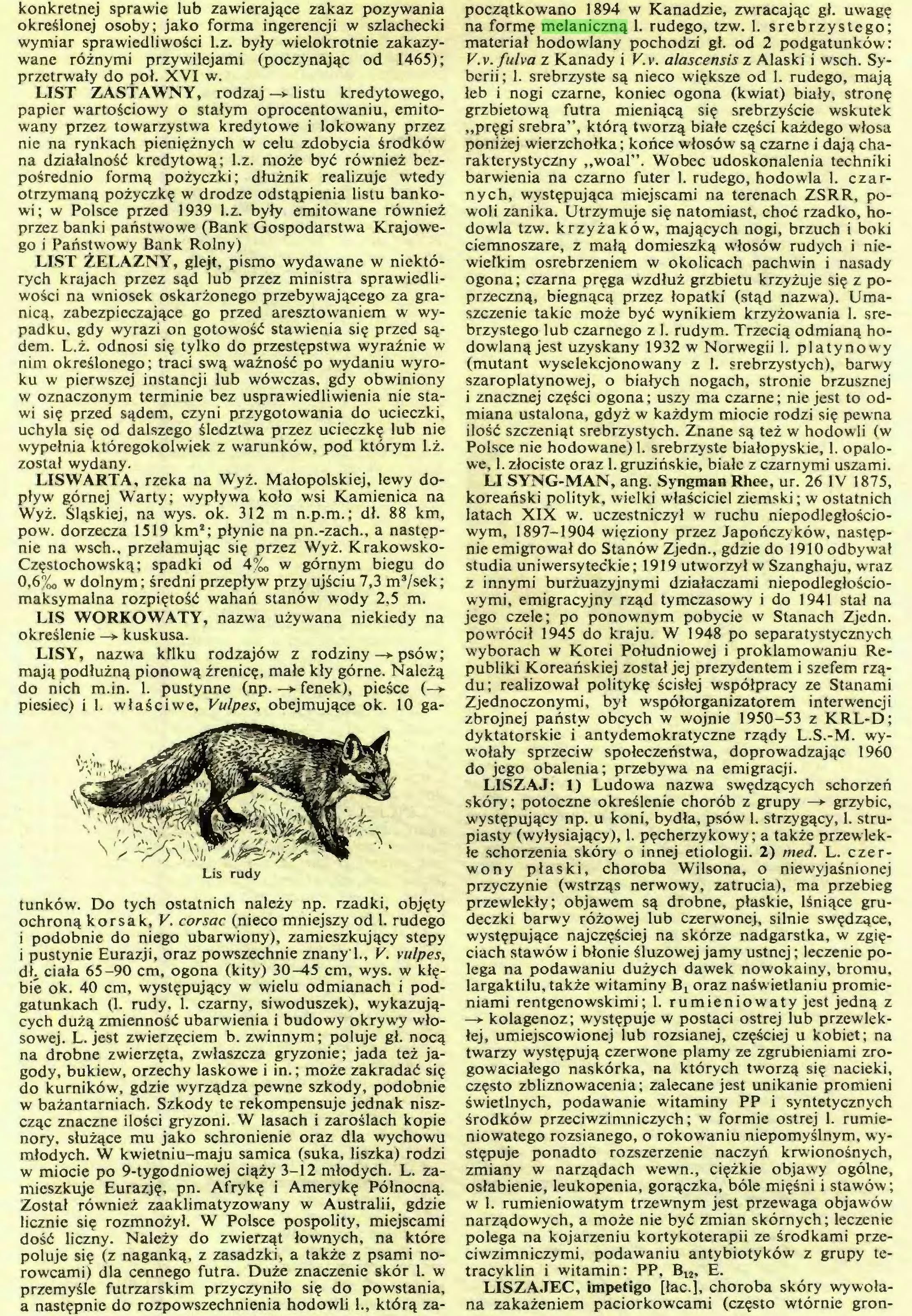 (...) rowcami) dla cennego futra. Duże znaczenie skór 1. w przemyśle futrzarskim przyczyniło się do powstania, a następnie do rozpowszechnienia hodowli 1., którą za¬ początkowano 1894 w Kanadzie, zwracając gł. uwagę na formę melaniczną 1. rudego, tzw. 1. srebrzystego; materiał hodowlany pochodzi gł. od 2 podgatunków: V.v.fulva z Kanady i V.v. alascensis z Alaski i wsch. Syberii; 1. srebrzyste są nieco większe od 1. rudego, mają...