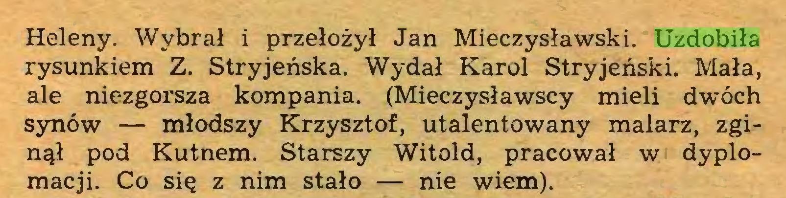 (...) Heleny. Wybrał i przełożył Jan Mieczysławski. Uzdobiła rysunkiem Z. Stryjeńska. Wydał Karol Stryjeński. Mała, ale niezgorsza kompania. (Mieczysławscy mieli dwóch synów — młodszy Krzysztof, utalentowany malarz, zginął pod Kutnem. Starszy Witold, pracował w dyplomacji. Co się z nim stało — nie wiem)...
