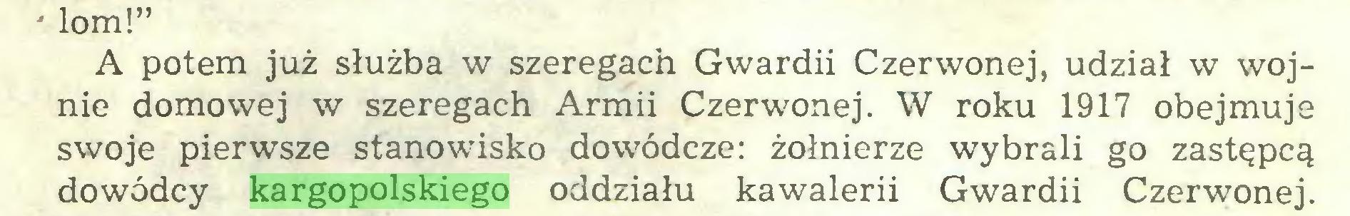 """(...) ' lom!"""" A potem już służba w szeregach Gwardii Czerwonej, udział w wojnie domowej w szeregach Armii Czerwonej. W roku 1917 obejmuje swoje pierwsze stanowisko dowódcze: żołnierze wybrali go zastępcą dowódcy kargopolskiego oddziału kawalerii Gwardii Czerwonej..."""