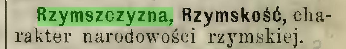 (...) Rzymszczyzna, Rzymskość, charakter narodowości rzymskiej...