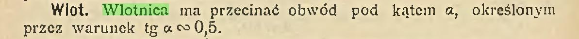 (...) Wlot. Wlotnica ma przecinać obwód pod kątem a, określonym przez warunek tg a ca 0,5...